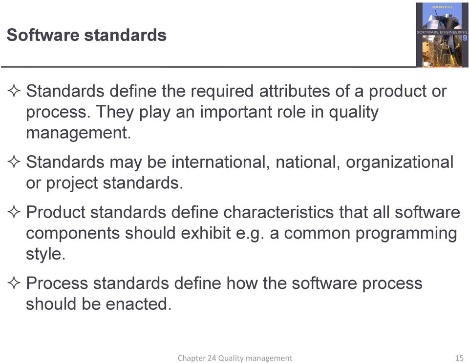 Standards may be international, national, organizational or project standards.
