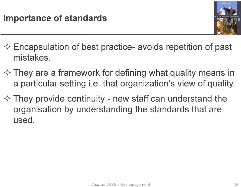 They are a framework for defining what quality means in a particular setting i.e. that organization s view of quality.