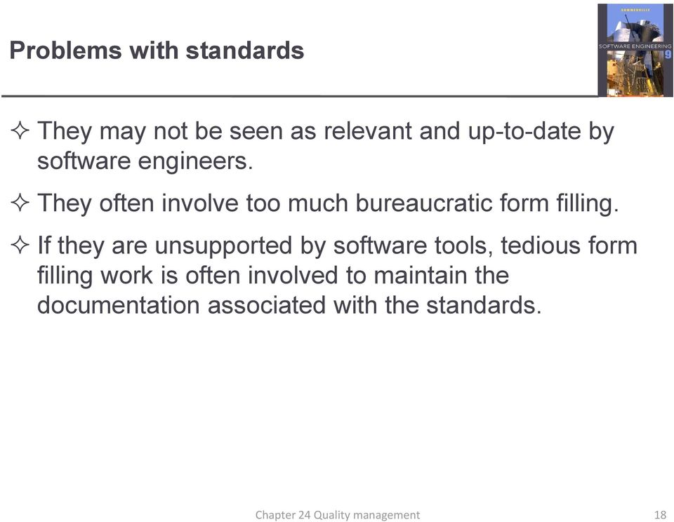 If they are unsupported by software tools, tedious form filling work is