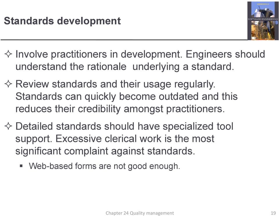 Standards can quickly become outdated and this reduces their credibility amongst practitioners.