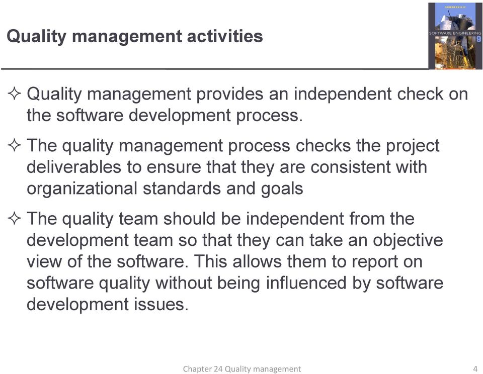 standards and goals The quality team should be independent from the development team so that they can take an objective