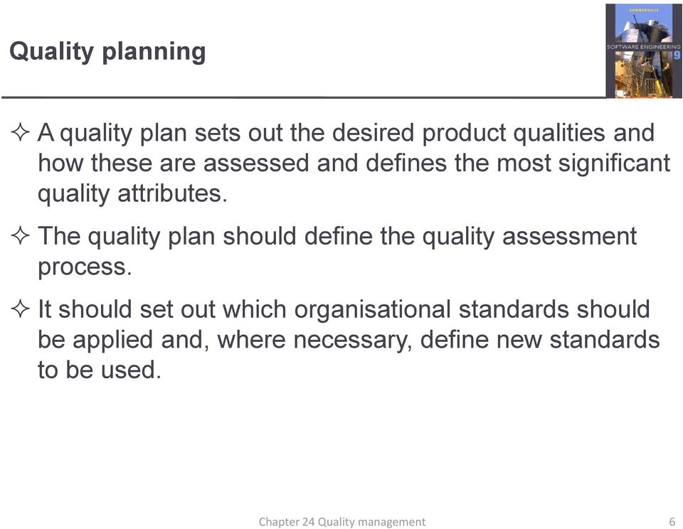 The quality plan should define the quality assessment process.