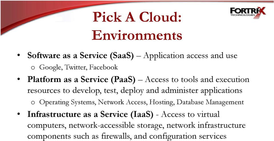 applications o Operating Systems, Network Access, Hosting, Database Management Infrastructure as a Service (IaaS) -