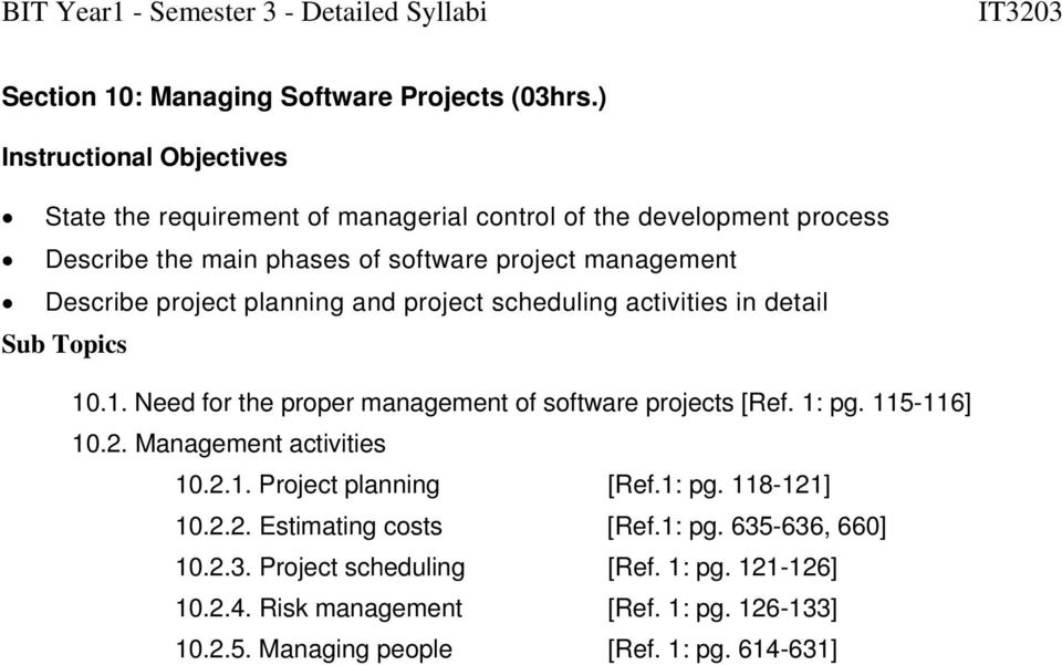 planning and project scheduling activities in detail 10.1. Need for the proper management of software projects [Ref. 1: pg. 115-116] 10.2.