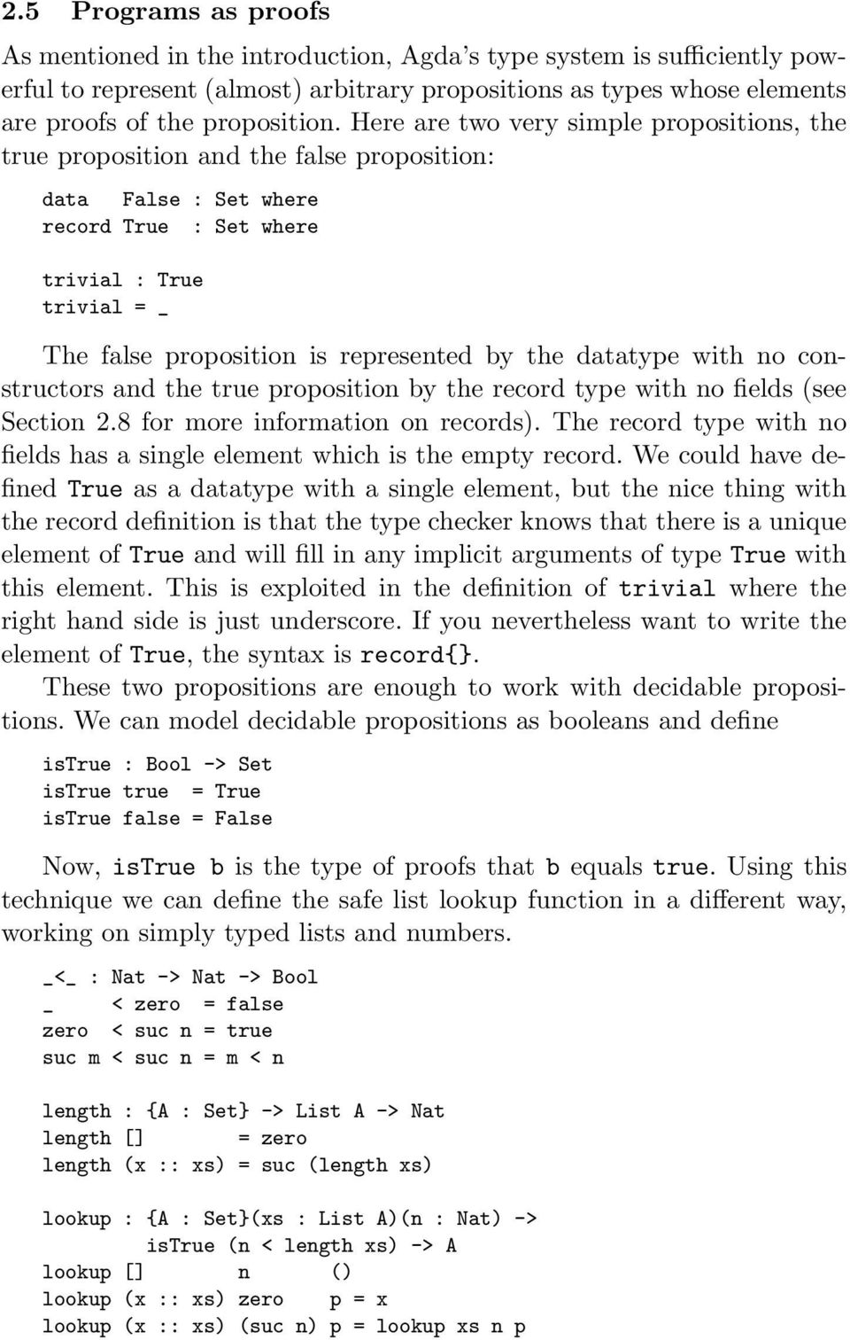 by the datatype with no constructors and the true proposition by the record type with no fields (see Section 2.8 for more information on records).