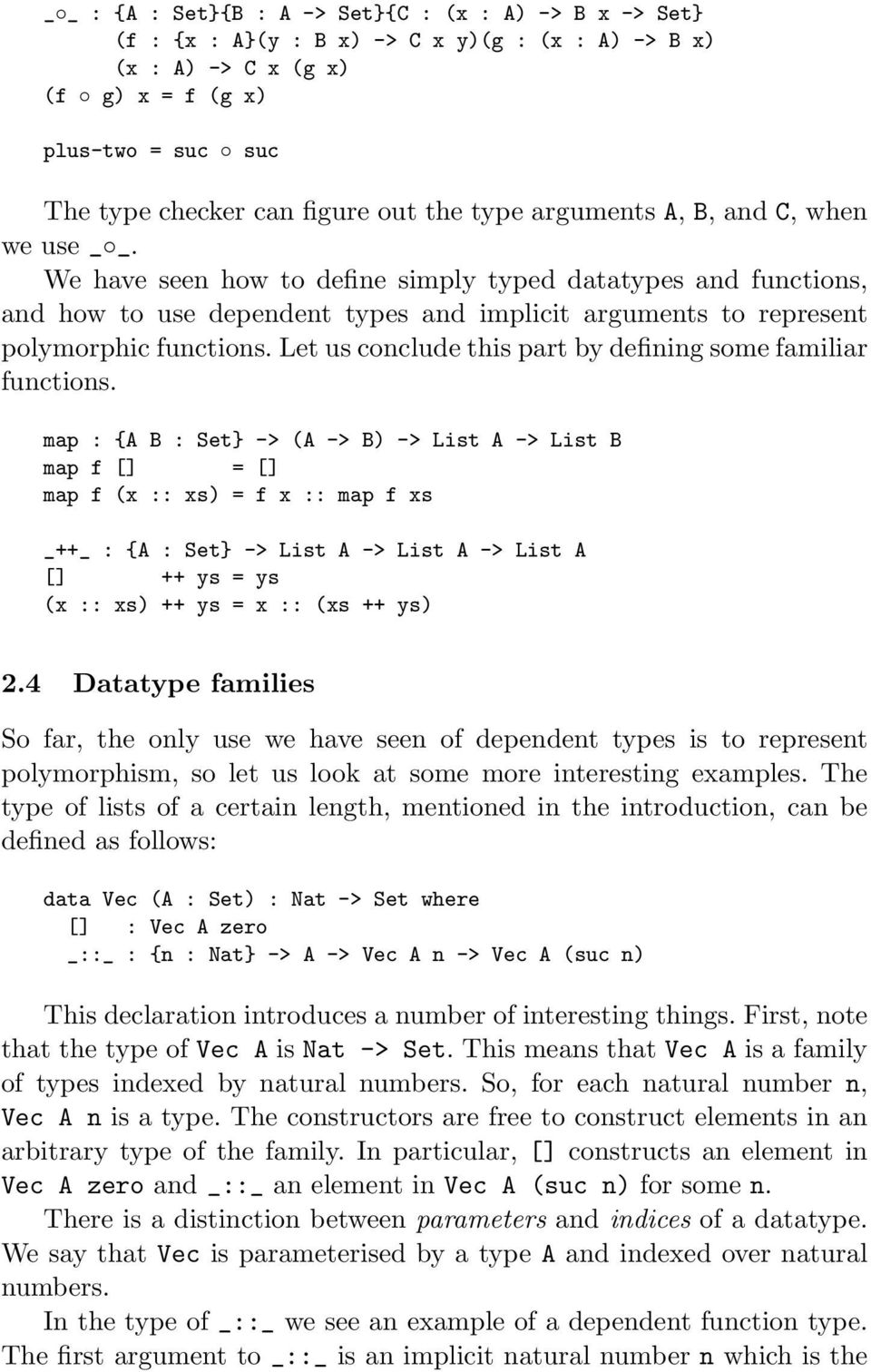 We have seen how to define simply typed datatypes and functions, and how to use dependent types and implicit arguments to represent polymorphic functions.