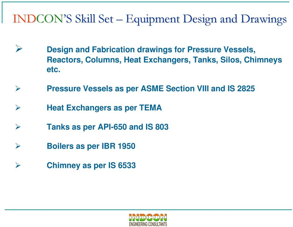 etc. Pressure Vessels as per ASME Section VIII and IS 2825 Heat Exchangers as per