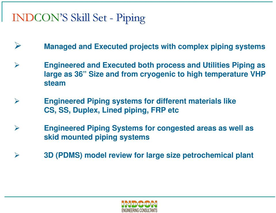Engineered Piping systems for different materials like CS, SS, Duplex, Lined piping, FRP etc Engineered Piping