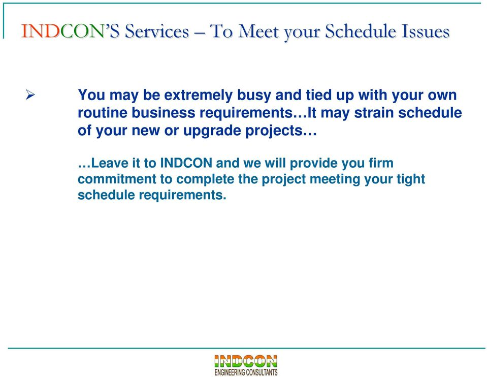 of your new or upgrade projects Leave it to INDCON and we will provide you