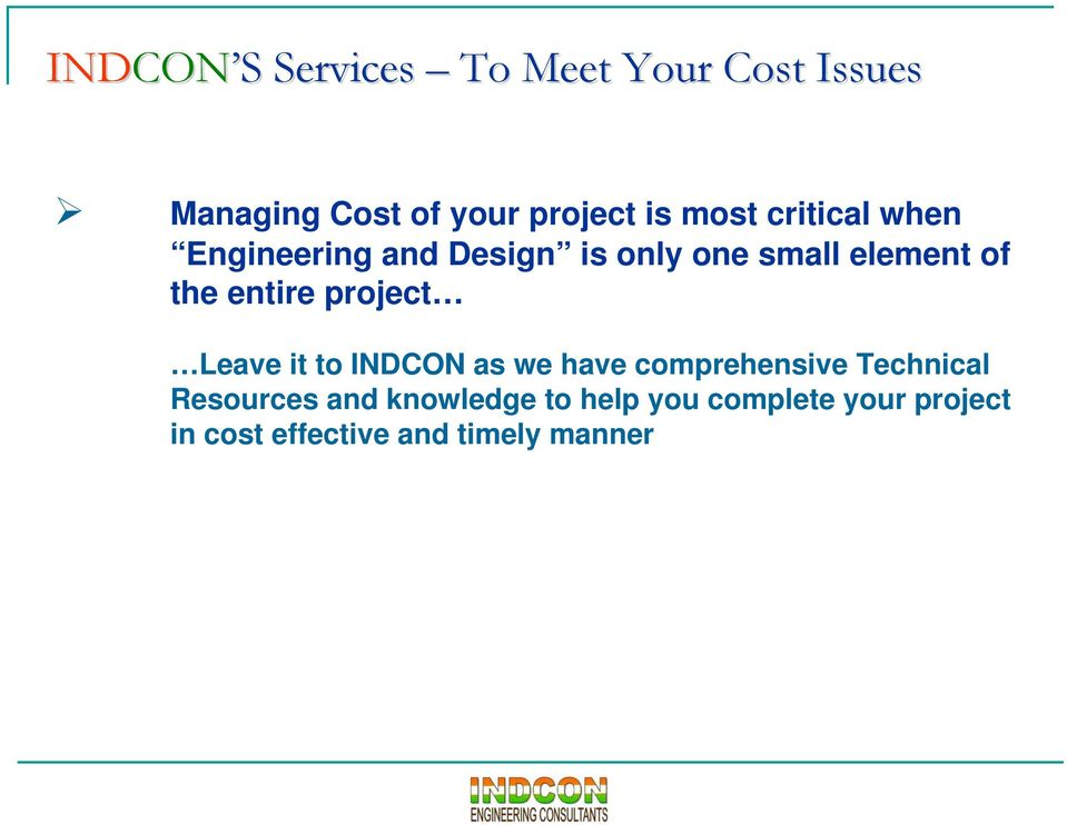 entire project Leave it to INDCON as we have comprehensive Technical