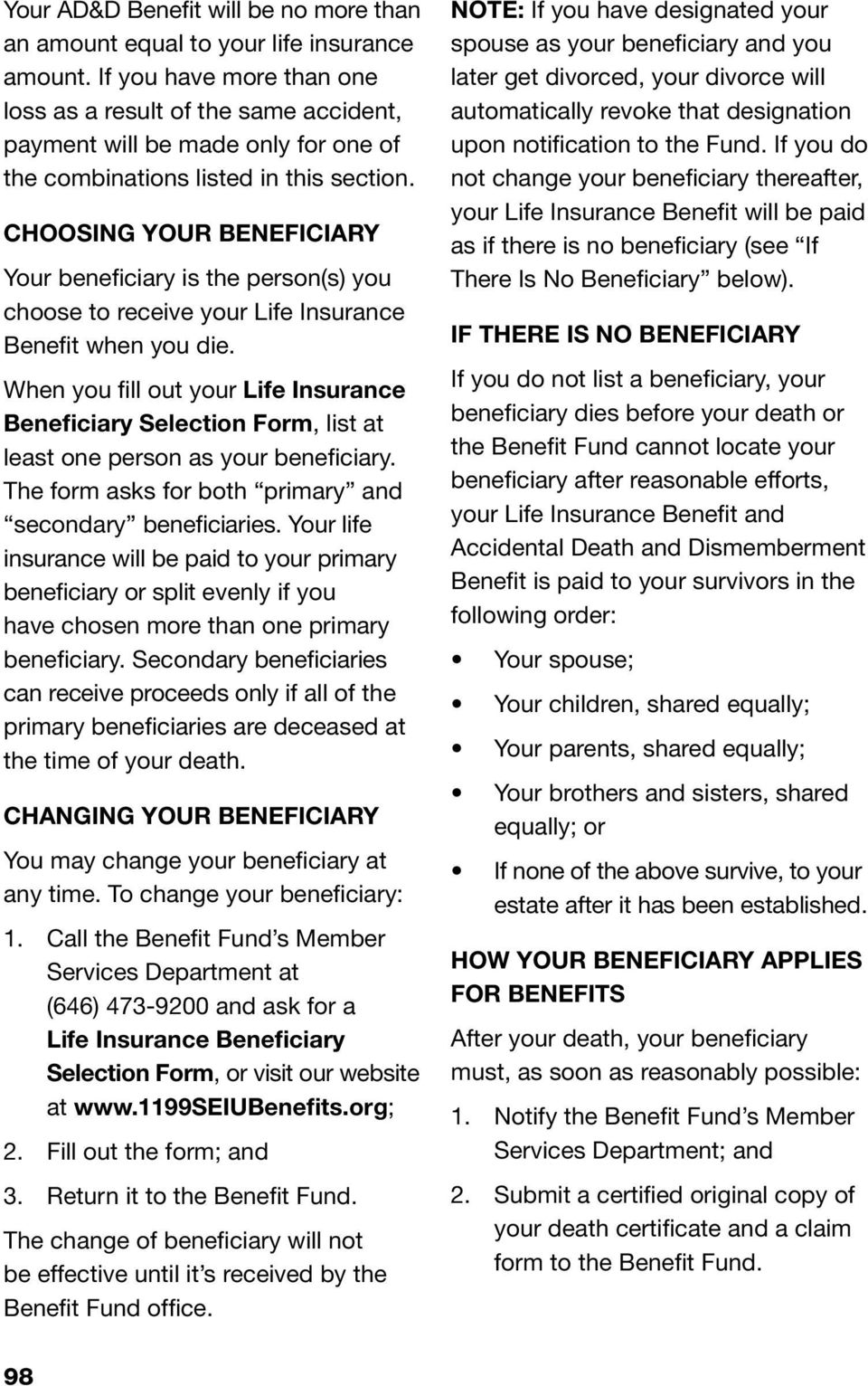 CHOOSING YOUR BENEFICIARY Your beneficiary is the person(s) you choose to receive your Life Insurance Benefit when you die.