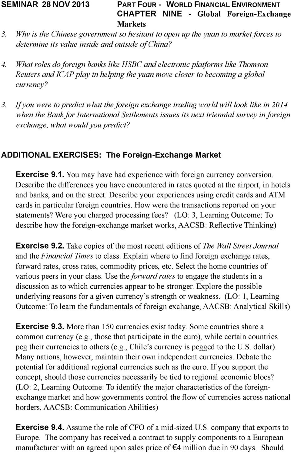 If you were to predict what the foreign exchange trading world will look like in 2014 when the Bank for International Settlements issues its next triennial survey in foreign exchange, what would you