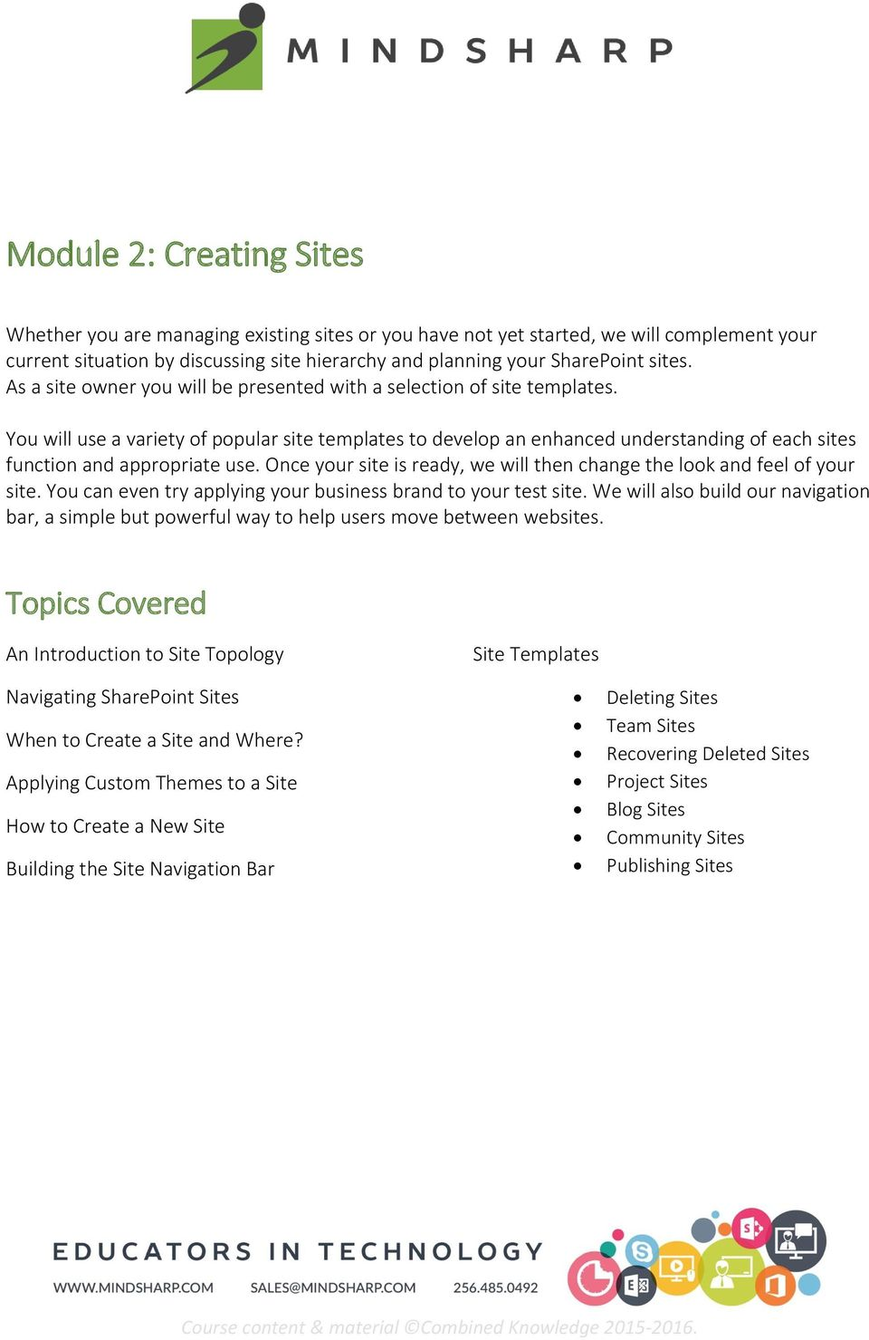 You will use a variety of popular site templates to develop an enhanced understanding of each sites function and appropriate use.