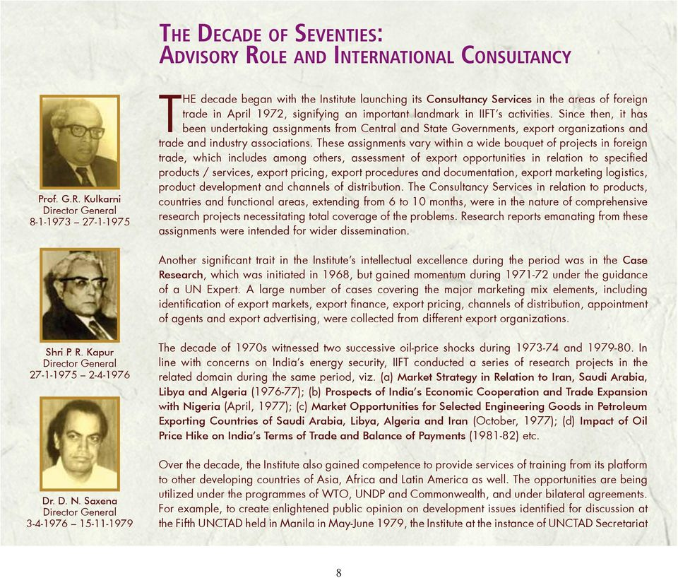 Kulkarni 8-1-1973 27-1-1975 The decade began with the Institute launching its Consultancy Services in the areas of foreign trade in April 1972, signifying an important landmark in IIFT s activities.