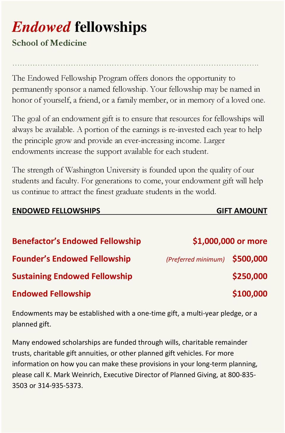 The goal of an endowment gift is to ensure that resources for fellowships will always be available.