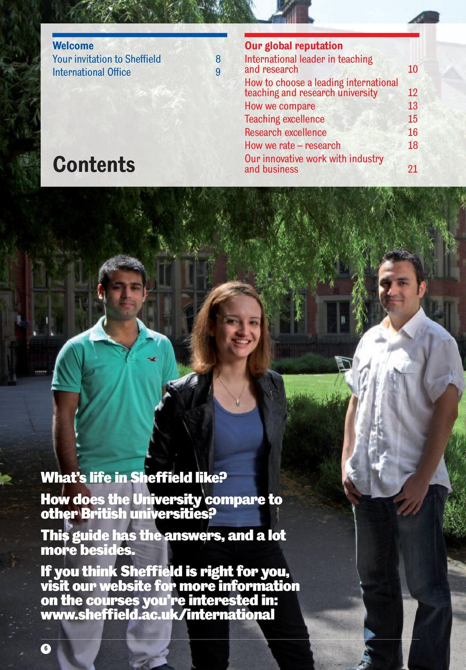 Our innovative work with industry and business 21 What s life in Sheffield like? How does the University compare to other British universities?