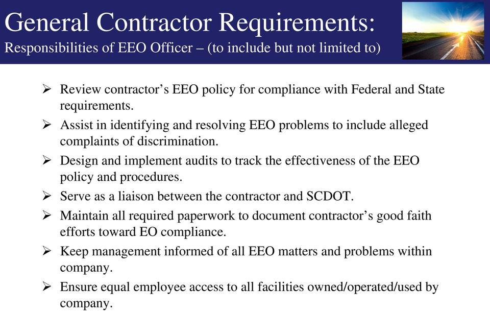 Design and implement audits to track the effectiveness of the EEO policy and procedures. Serve as a liaison between the contractor and SCDOT.