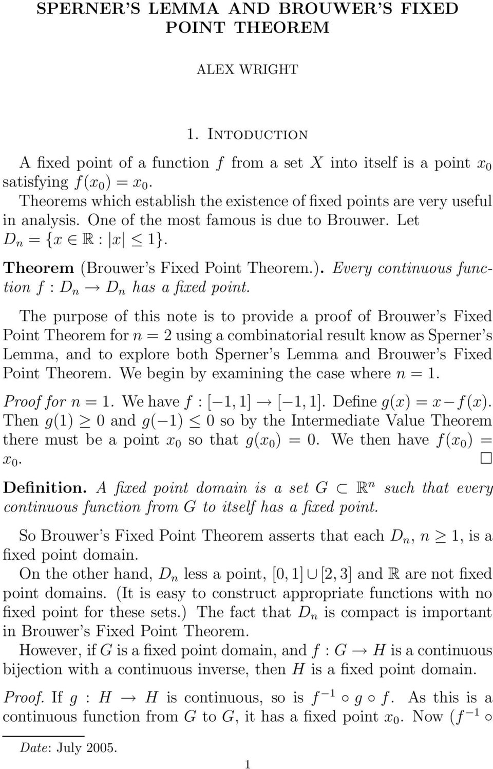 Every continuous function f : D n D n has a fixed point.