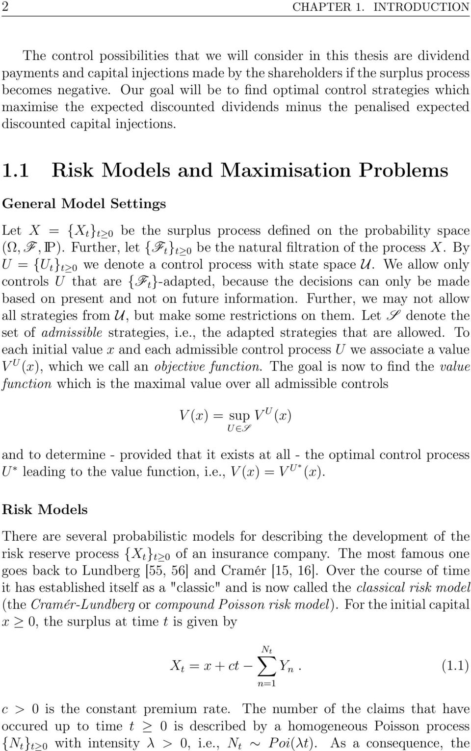 1 Risk Models and Maximisation Problems General Model Settings Let X = {X t } t be the surplus process defined on the probability space (Ω,F, IP).