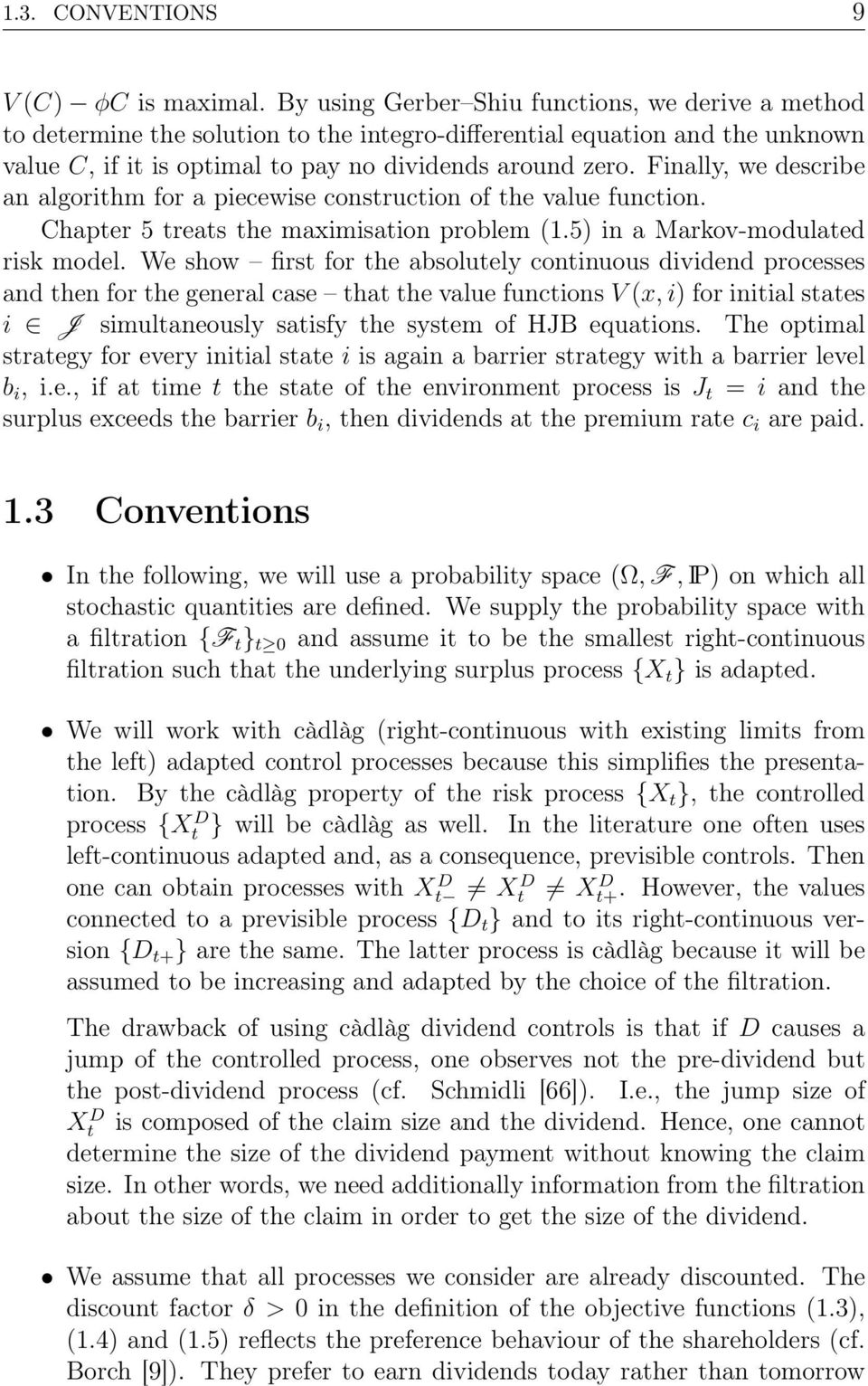 Finally, we describe an algorithm for a piecewise construction of the value function. Chapter 5 treats the maximisation problem (1.5) in a Markov-modulated risk model.