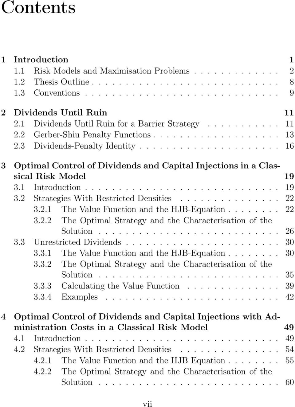 .................... 16 3 Optimal Control of Dividends and Capital Injections in a Classical Risk Model 19 3.1 Introduction............................. 19 3.2 Strategies With Restricted Densities.