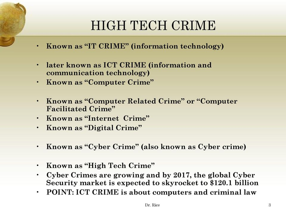 Crime Known as Cyber Crime (also known as Cyber crime) Known as High Tech Crime Cyber Crimes are growing and by 2017, the