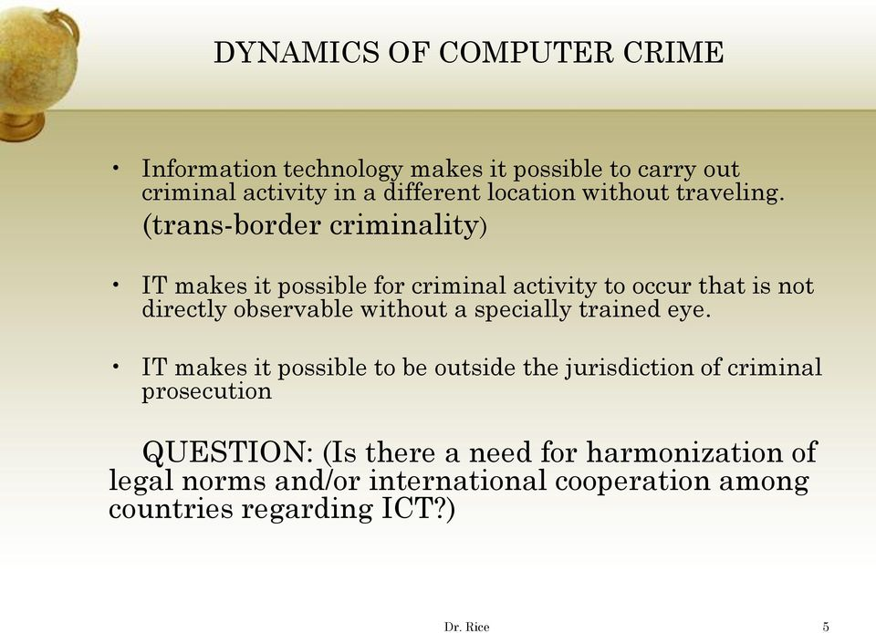 (trans-border criminality) IT makes it possible for criminal activity to occur that is not directly observable without a