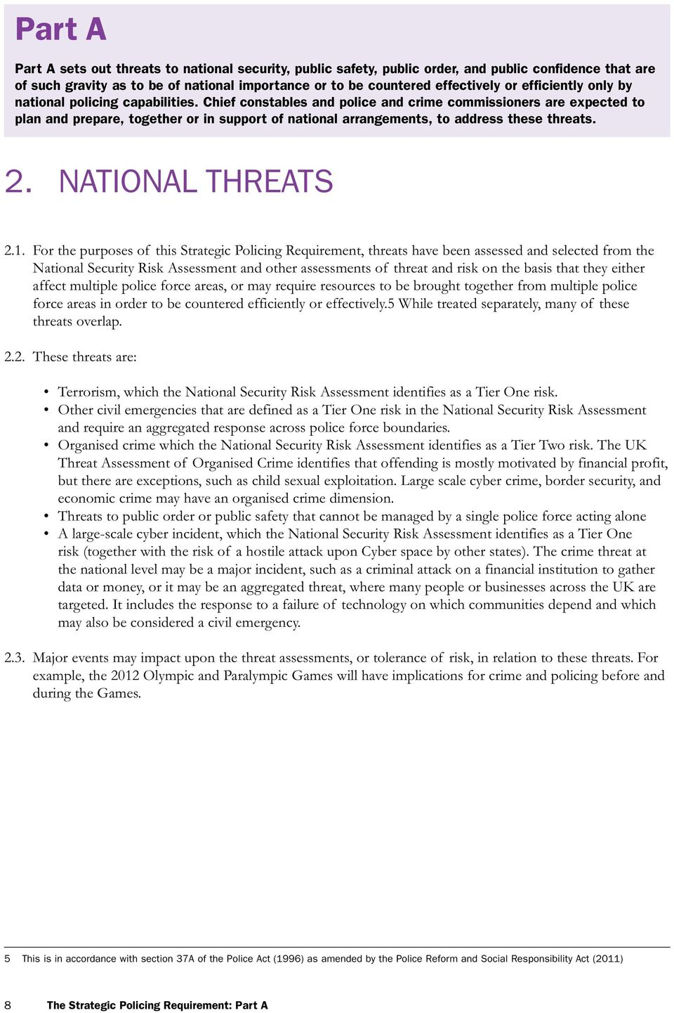 Chief constables and police and crime commissioners are expected to plan and prepare, together or in support of national arrangements, to address these threats. 2. NATIONAL THREATS 2.1.