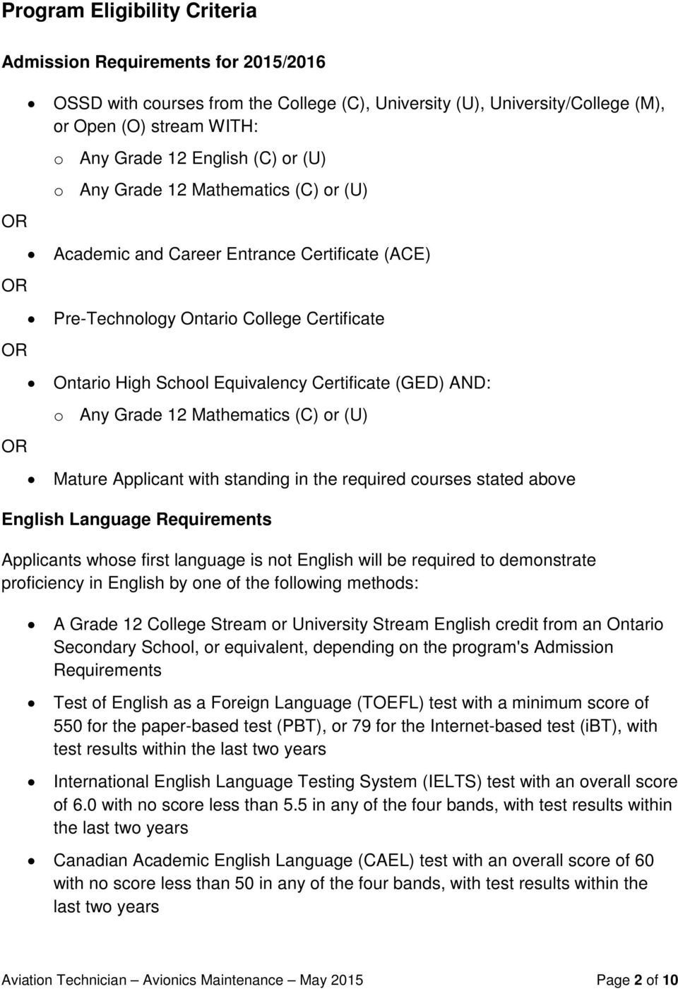 AND: o Any Grade 12 Mathematics (C) or (U) Mature Applicant with standing in the required courses stated above English Language Requirements Applicants whose first language is not English will be