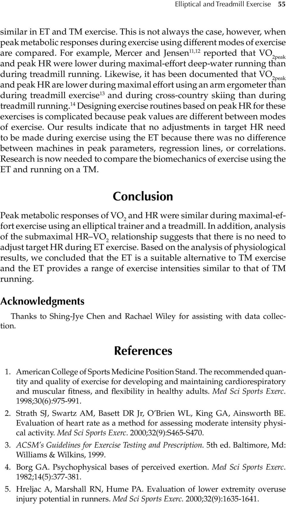 Likewise, it has been documented that VO 2peak and peak HR are lower during maximal effort using an arm ergometer than during treadmill exercise 13 and during cross-country skiing than during