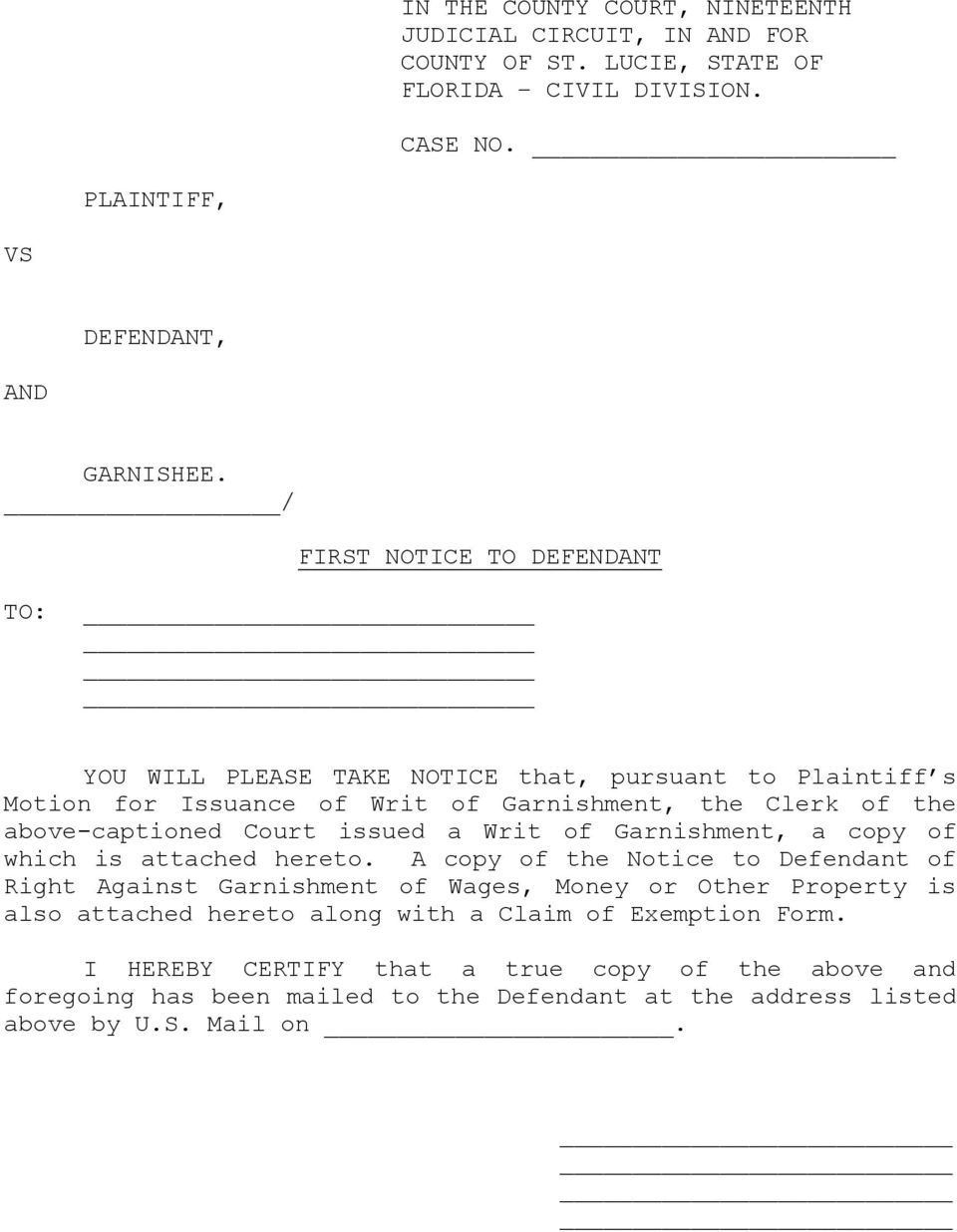 issued a Writ of Garnishment, a copy of which is attached hereto.