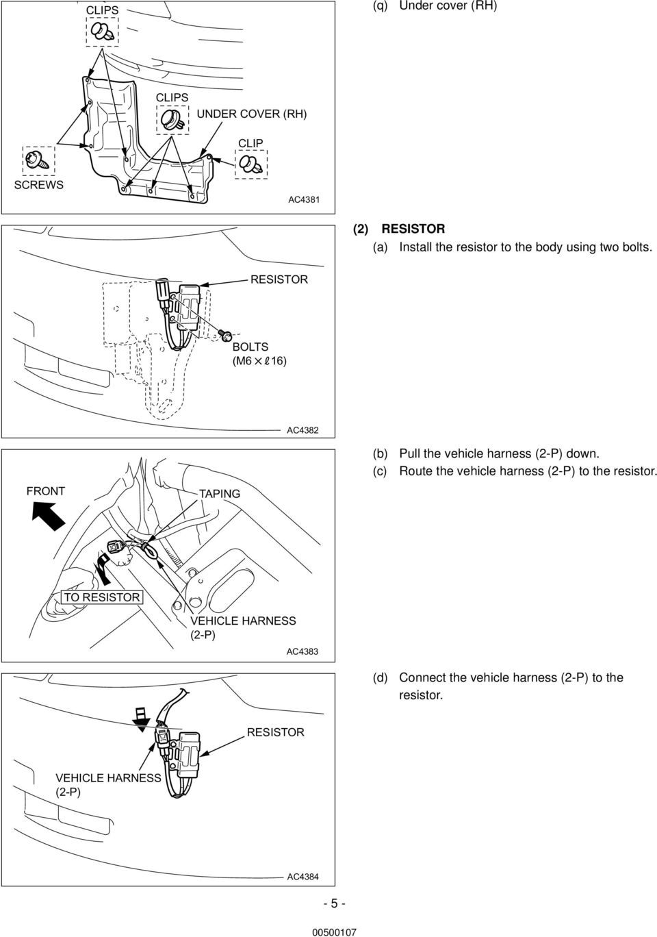 RESISTOR BOLTS (M6 16) AC4382 (b) (c) Pull the vehicle harness (2-P) down.