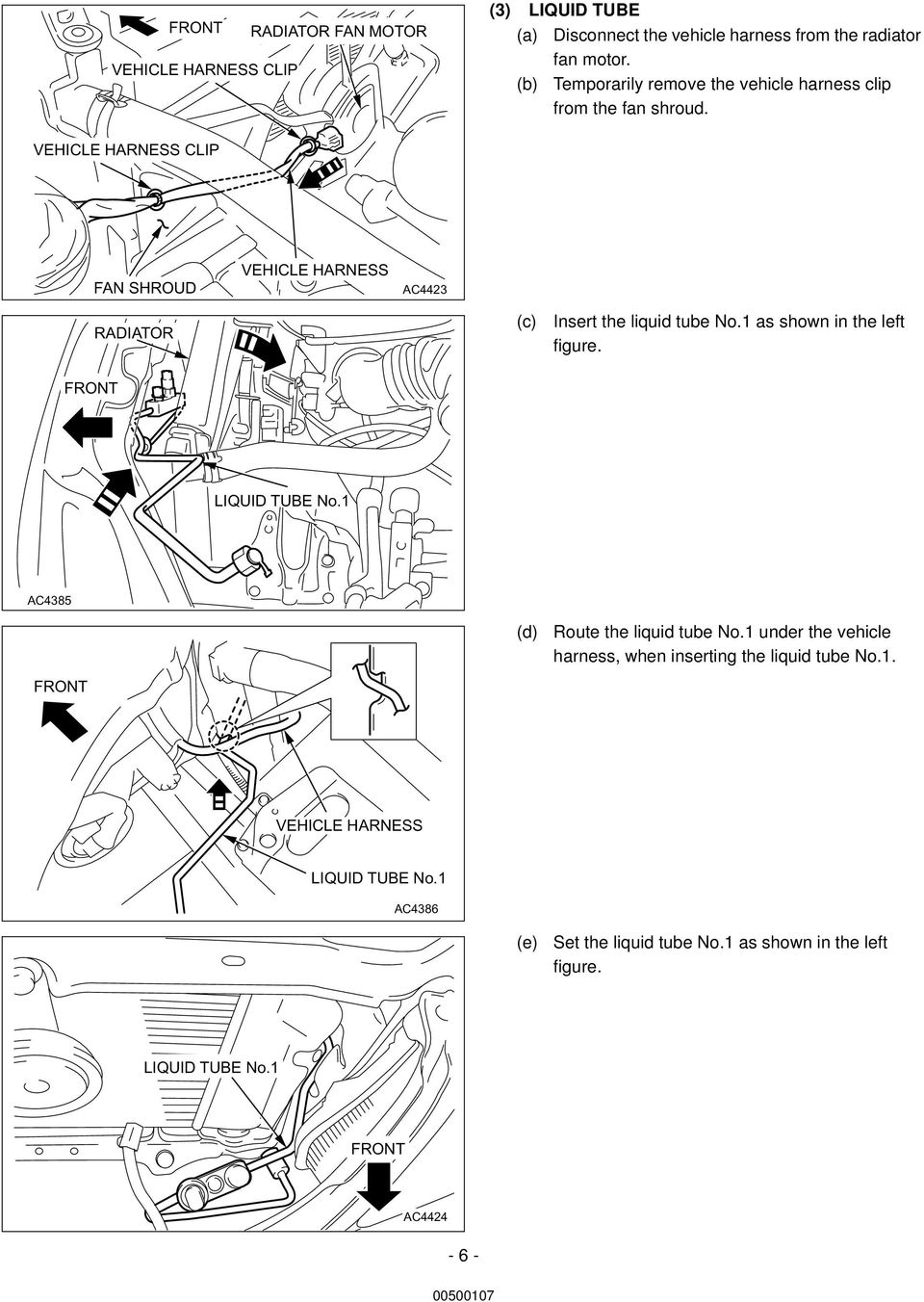 VEHICLE HARNESS CLIP FAN SHROUD VEHICLE HARNESS AC4423 RADIATOR (c) Insert the liquid tube No.1 as shown in the left figure. LIQUID TUBE No.