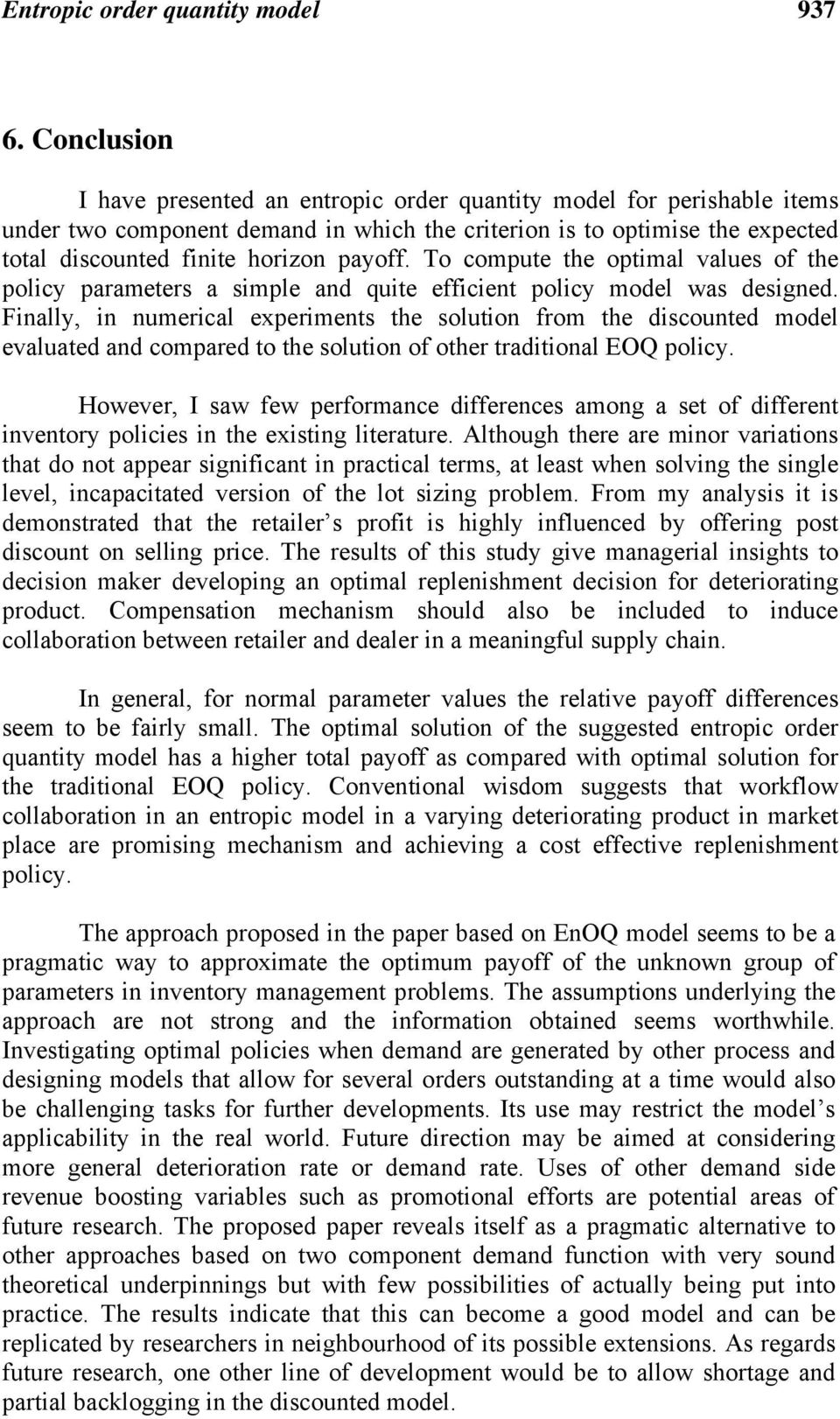 To compute the optimal values of the policy parameters a simple and quite efficient policy model was designed.