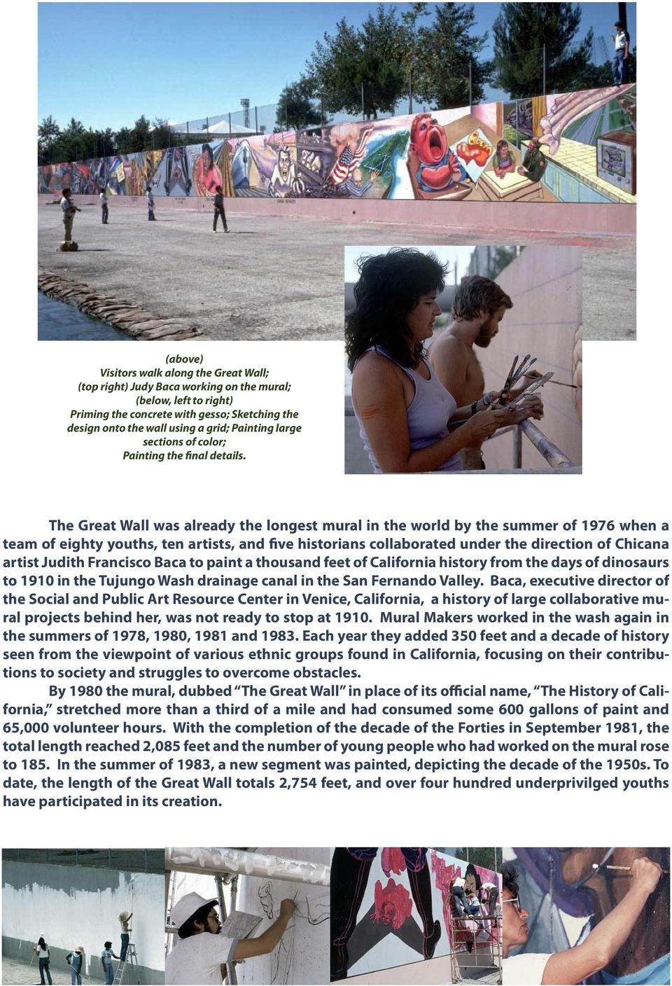 The Great Wall was already the longest mural in the world by the summer of 1976 when a team of eighty youths, ten artists, and five historians collaborated under the direction of Chicana artist