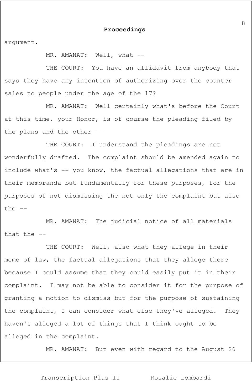 AMANAT: Well certainly what's before the Court at this time, your Honor, is of course the pleading filed by the plans and the other -- THE COURT: I understand the pleadings are not wonderfully