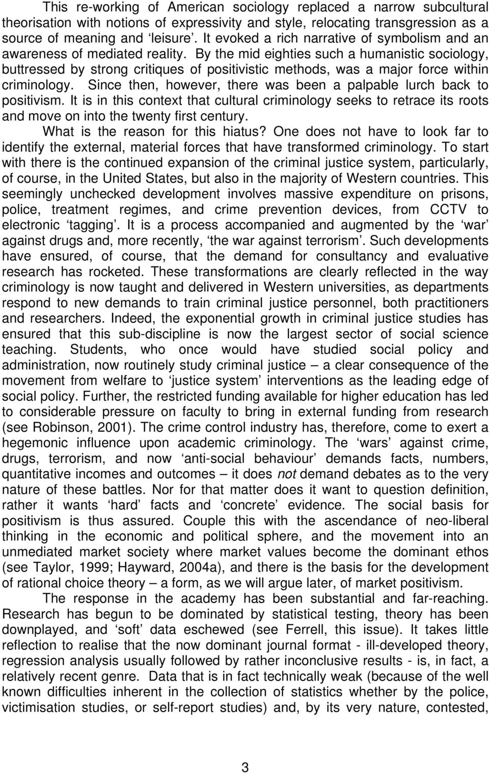 By the mid eighties such a humanistic sociology, buttressed by strong critiques of positivistic methods, was a major force within criminology.