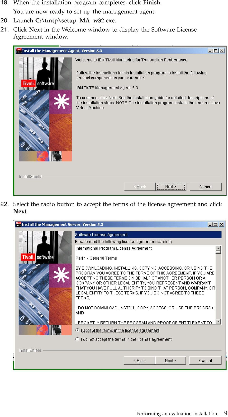 Click Next in the Welcome window to display the Software License Agreement window. 22.