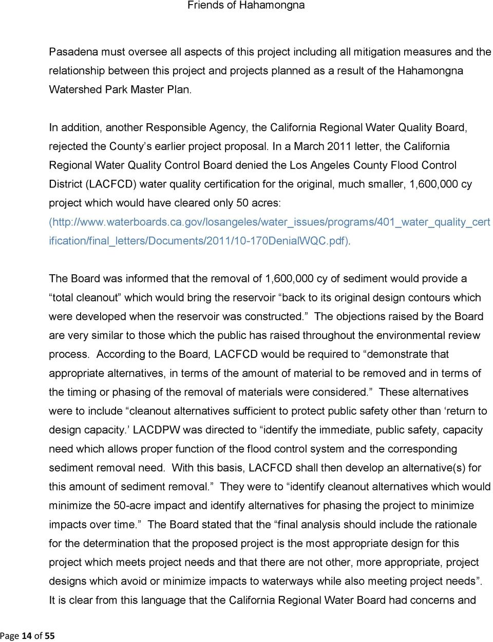In a March 2011 letter, the California Regional Water Quality Control Board denied the Los Angeles County Flood Control District (LACFCD) water quality certification for the original, much smaller,