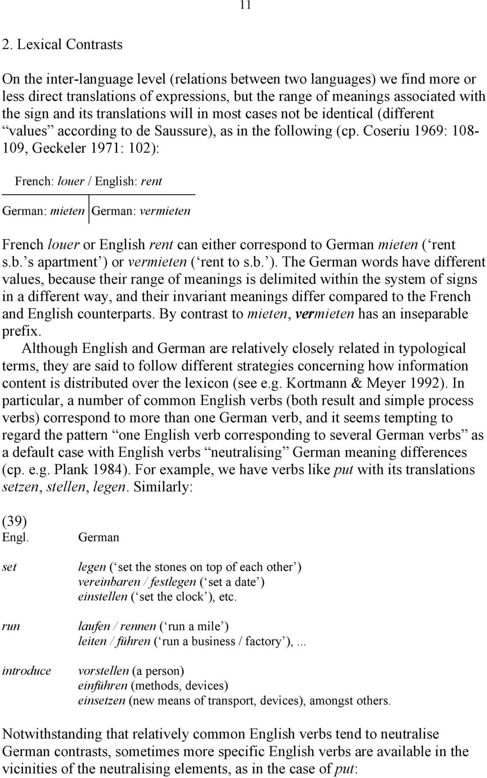 Coseriu 1969: 108-109, Geckeler 1971: 102): French: louer / English: rent German: mieten German: vermieten French louer or English rent can either correspond to German mieten ( rent s.b.