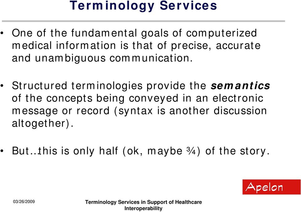 Structured terminologies provide the semantics of the concepts being conveyed in an