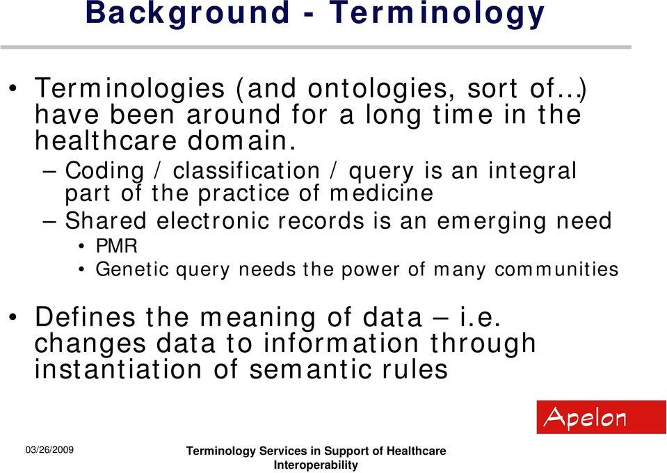 Coding / classification / query is an integral part of the practice of medicine Shared electronic