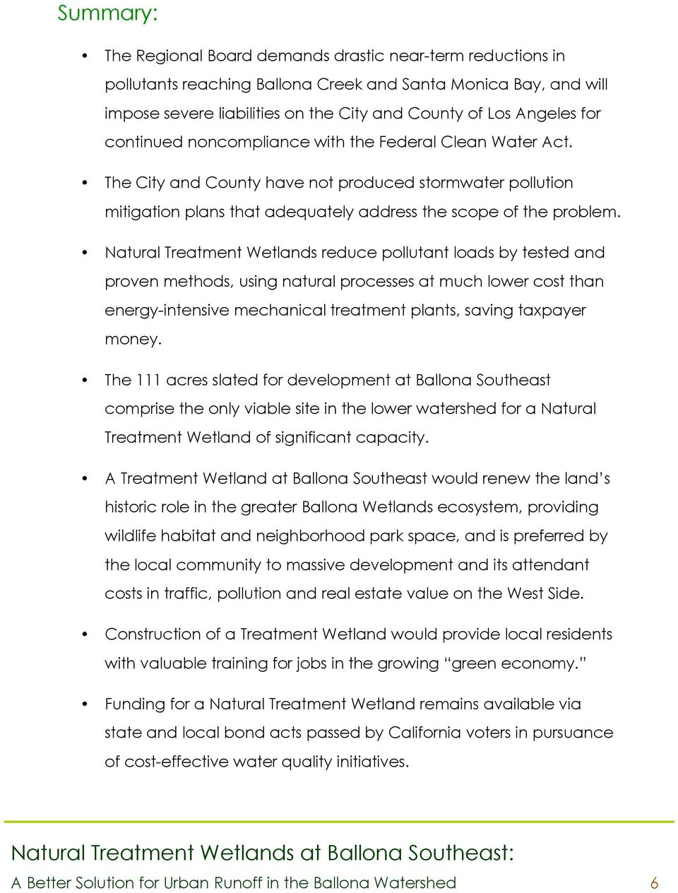 Natural Treatment Wetlands reduce pollutant loads by tested and proven methods, using natural processes at much lower cost than energy-intensive mechanical treatment plants, saving taxpayer money.