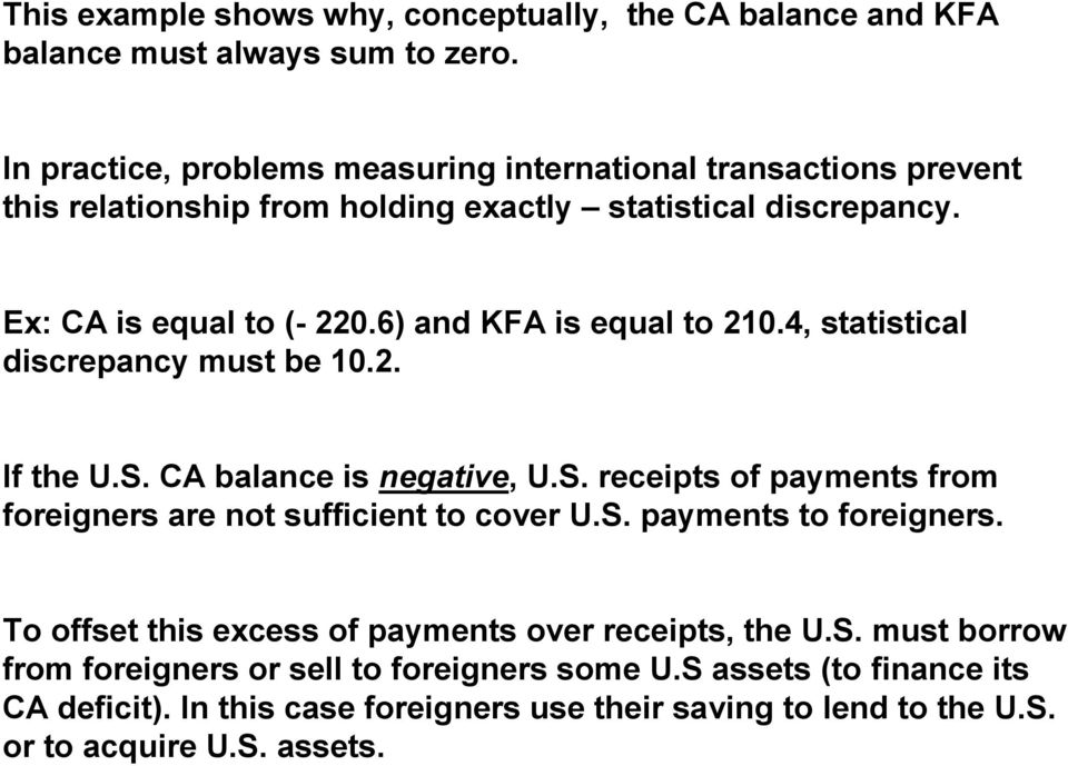 6) and KFA is equal to 210.4, statistical discrepancy must be 10.2. If the U.S. CA balance is negative, U.S. receipts of payments from foreigners are not sufficient to cover U.