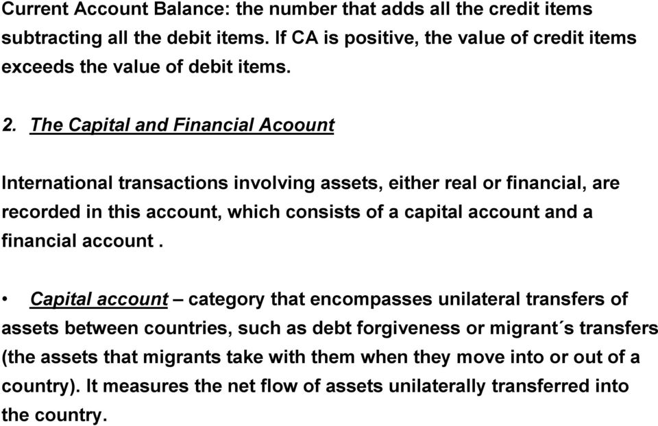 The Capital and Financial Acoount International transactions involving assets, either real or financial, are recorded in this account, which consists of a capital