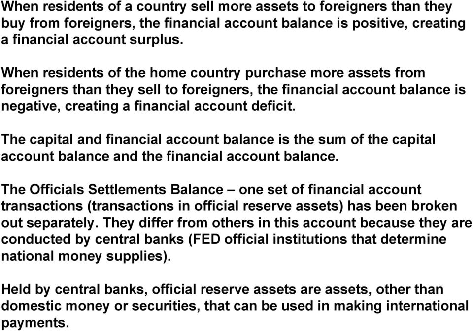 The capital and financial account balance is the sum of the capital account balance and the financial account balance.