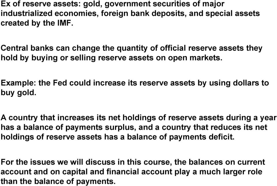 Example: the Fed could increase its reserve assets by using dollars to buy gold.