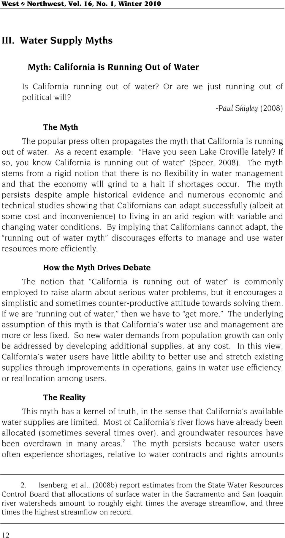 If so, you know California is running out of water (Speer, 2008).