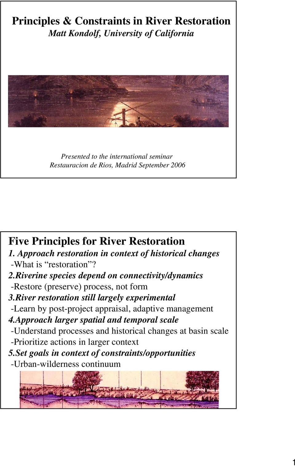Riverine species depend on connectivity/dynamics -Restore (preserve) process, not form 3.