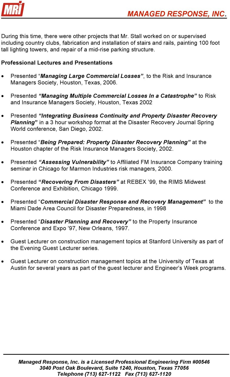Professional Lectures and Presentations Presented Managing Large Commercial Losses, to the Risk and Insurance Managers Society, Houston, Texas, 2006.